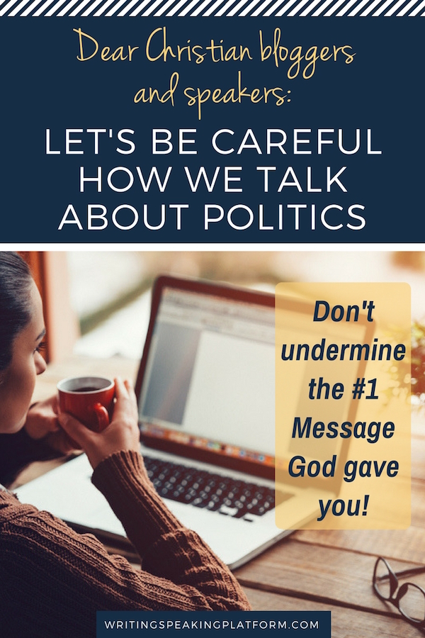 Dear Christian Bloggers: Let's make sure that the way we talk about politics doesn't undermine the main message God has given us. Focus on your one thing!