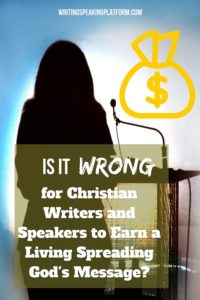 Is it wrong to make a living from ministry? A look at why it's okay for Christian writers and Christian speakers to earn money--and what how we should defend ourselves against accusations.